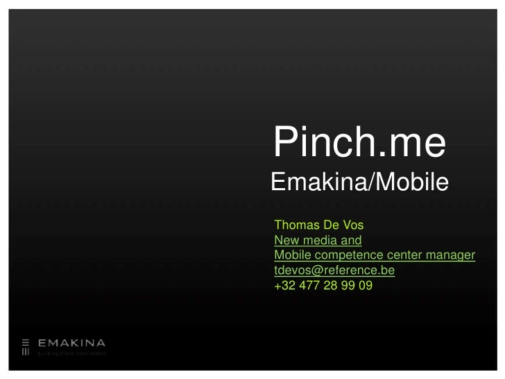 Pinch.meEmakina/Mobile<br />Thomas De Vos<br />New media and<br />Mobile competence center manager<br />tdevos@reference.b...
