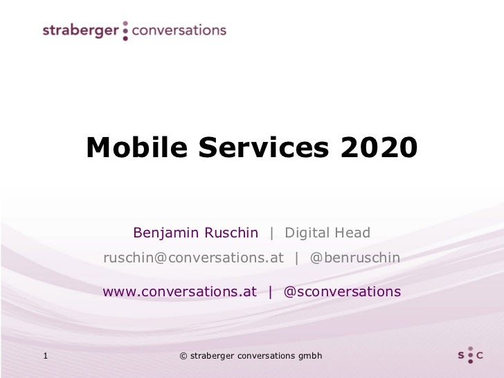 Mobile Services 2020        Benjamin Ruschin | Digital Head     ruschin@conversations.at | @benruschin     www.conversatio...