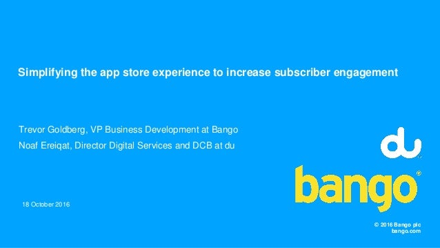 © 2016 Bango plc bango.com Trevor Goldberg, VP Business Development at Bango Noaf Ereiqat, Director Digital Services and D...