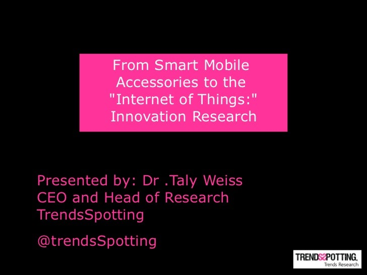 """From Smart Mobile          Accessories to the         """"Internet of Things:""""         Innovation ResearchPresented by: Dr .T..."""
