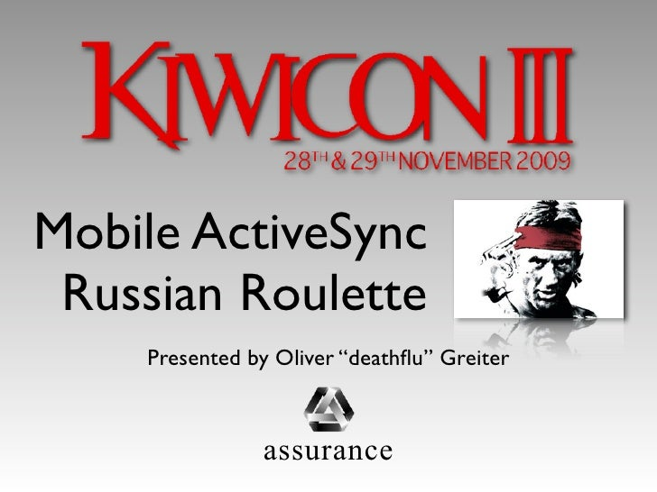 """Mobile ActiveSync  Russian Roulette     Presented by Oliver """"deathflu"""" Greiter                   assurance"""