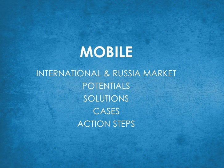 MOBILE INTERNATIONAL & RUSSIA MARKET POTENTIALS SOLUTIONS CASES ACTION STEPS