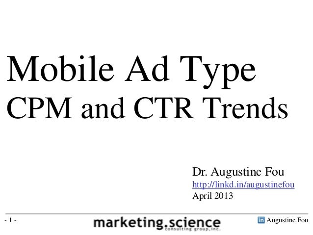 Augustine Fou- 1 -Dr. Augustine Fouhttp://linkd.in/augustinefouApril 2013Mobile Ad TypeCPM and CTR Trends