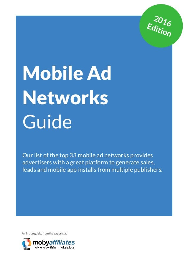 App Marketing Networks 2014 Mobile Ad Networks Guide Our list of the top 33 mobile ad networks provides advertisers with a...