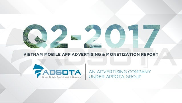 VIETNAM MOBILE APP ADVERTISING & MONETIZATION REPORT AN ADVERTISING COMPANY UNDER APPOTA GROUP