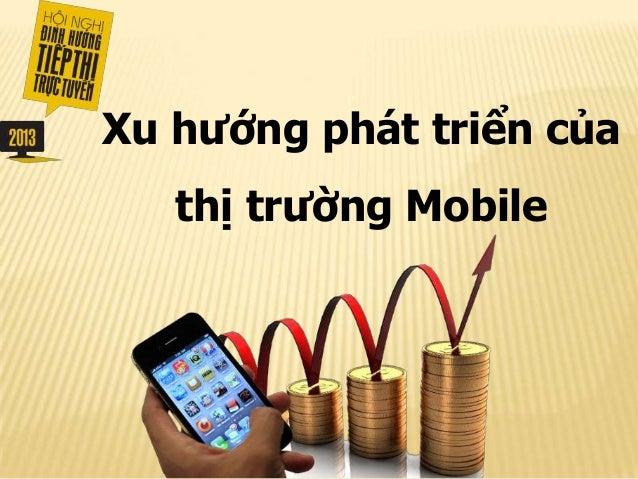 Xu hướng phát triển của   thị trường Mobile