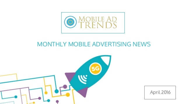 Mobile ad trends top stories from april 2016 for Mobili ad trend