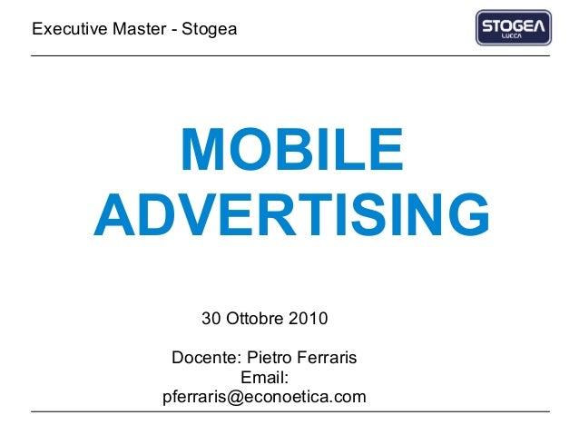 Mobile Marketing and Advertising Pietro Ferraris – CEO Econoetica Srl pferraris@econoetica.com MOBILE ADVERTISING 30 Ottob...
