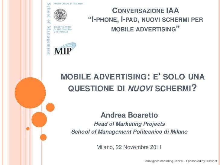 """CONVERSAZIONE IAA        """"I-PHONE, I-PAD, NUOVI SCHERMI PER                MOBILE ADVERTISING""""MOBILE ADVERTISING: E' SOLO ..."""