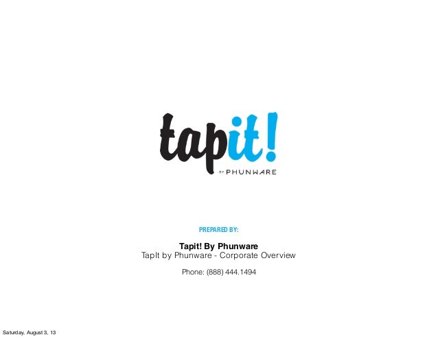 Tapit! By Phunware TapIt by Phunware - Corporate Overview PREPARED BY: Phone: (888) 444.1494 Saturday, August 3, 13