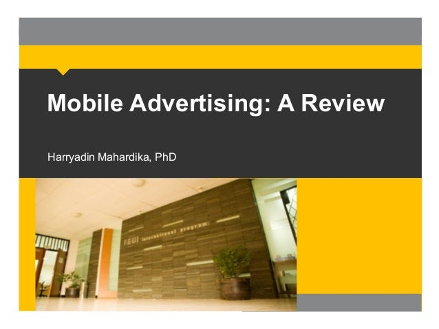 Mobile Advertising: A Review Harryadin Mahardika, PhD