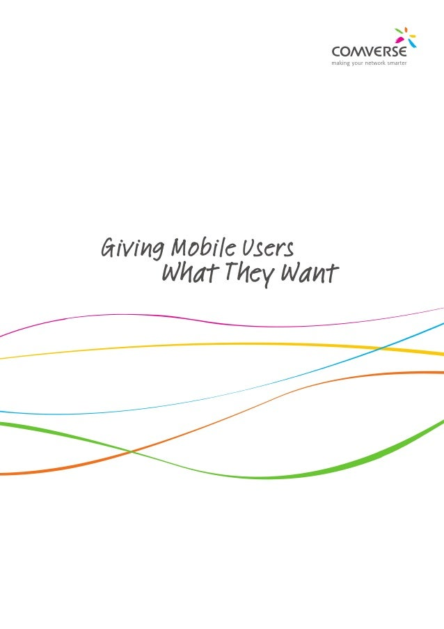 Giving Mobile Users		 What They Want