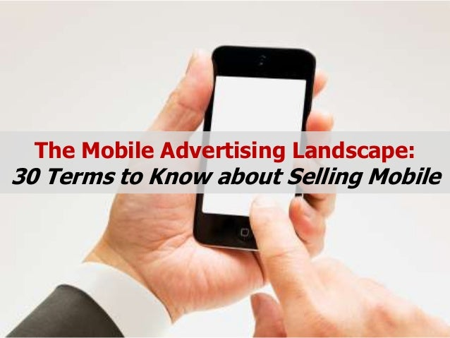 The Mobile Advertising Landscape: 30 Terms to Know about Selling Mobile