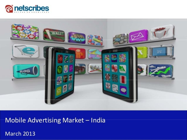 Mobile Advertising Market –Mobile Advertising Market IndiaMarch 2013