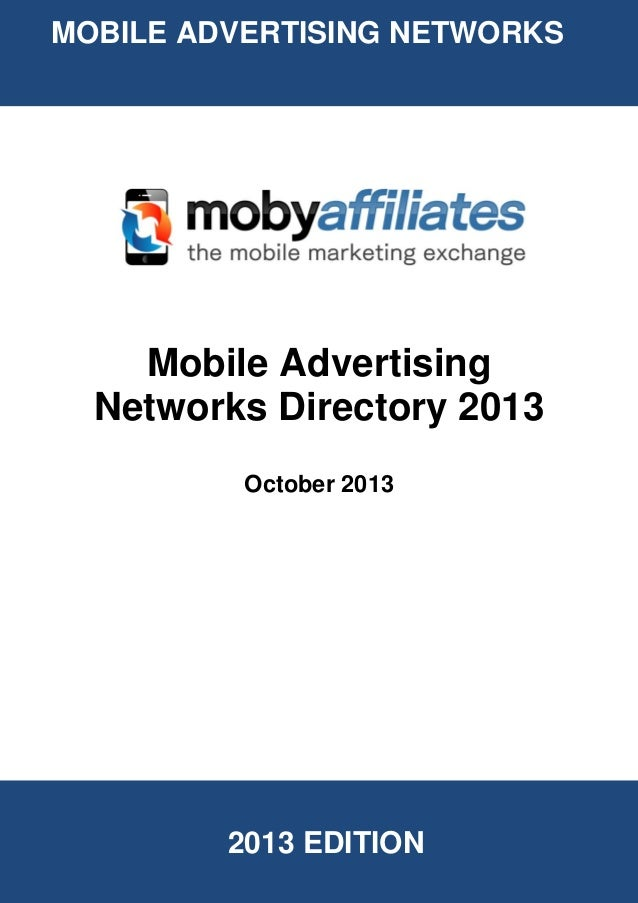 2013 EDITION MOBILE ADVERTISING NETWORKS Mobile Advertising Networks Directory 2013 October 2013