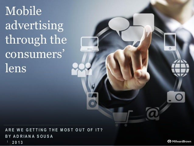 Mobileadvertisingthrough theconsumers'lensARE WE GETTING THE MOST OUT OF IT?BY ADRIANA SOUSA1 2013