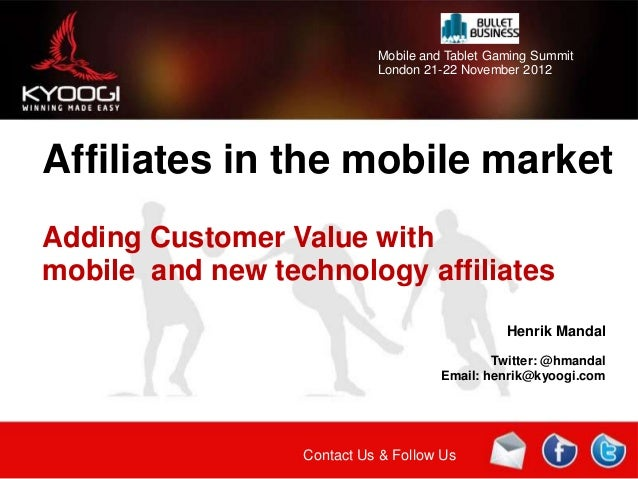 Mobile and Tablet Gaming Summit                            London 21-22 November 2012Affiliates in the mobile marketAdding...