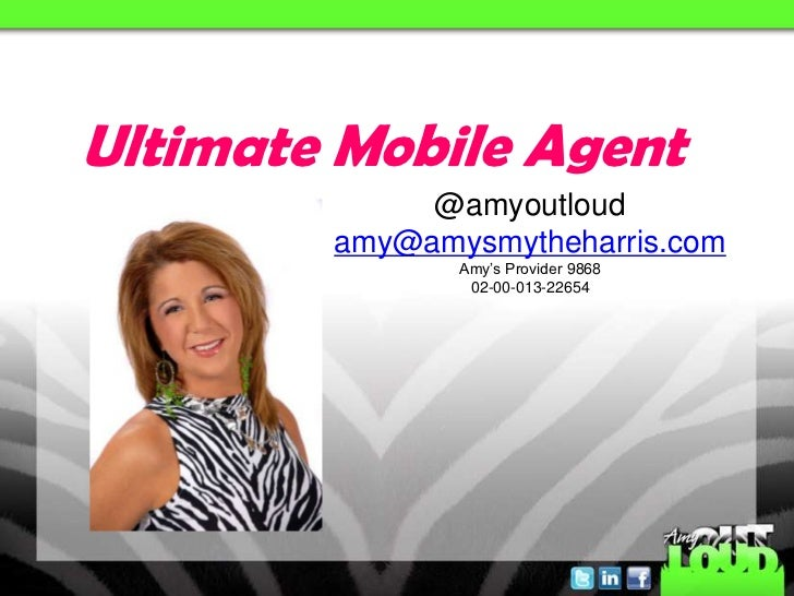 Ultimate Mobile Agent             @amyoutloud        amy@amysmytheharris.com               Amy's Provider 9868            ...