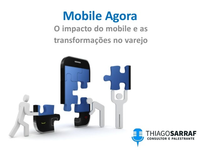 Mobile Agora O impacto do mobile e as transformações no varejo