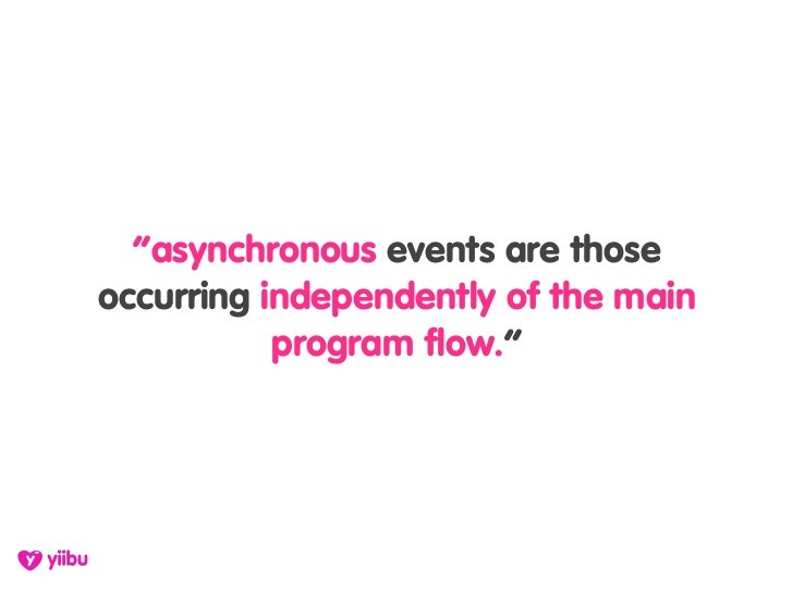 """""""asynchronous events are those occurring independently of the main            program flow."""""""