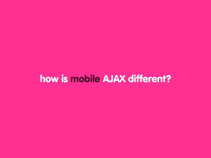 how is mobile AJAX different?