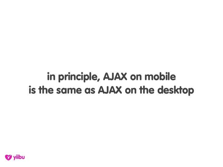 in principle, AJAX on mobile is the same as AJAX on the desktop