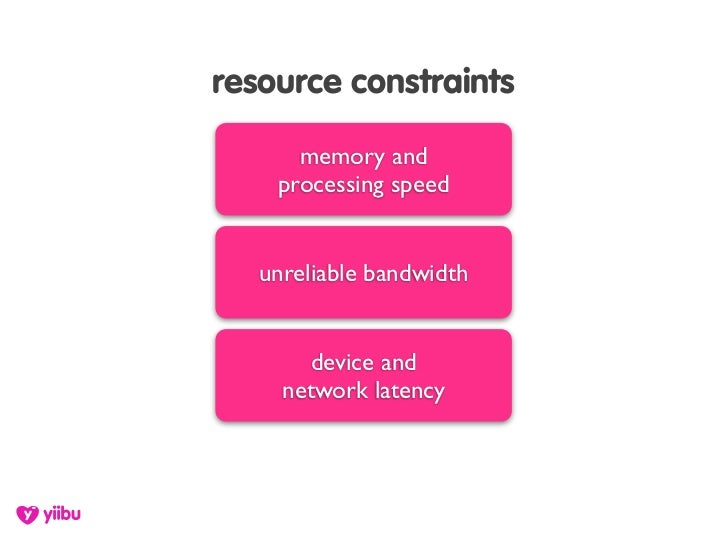 resource constraints        memory and     processing speed      unreliable bandwidth           device and      network la...