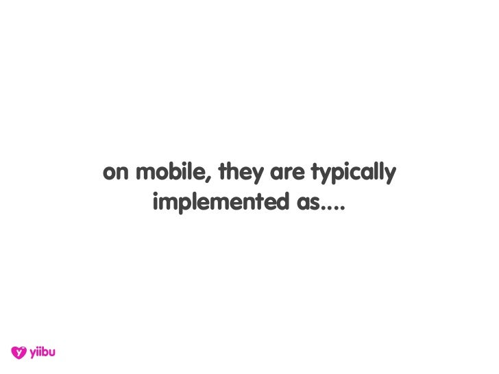 on mobile, they are typically     implemented as....