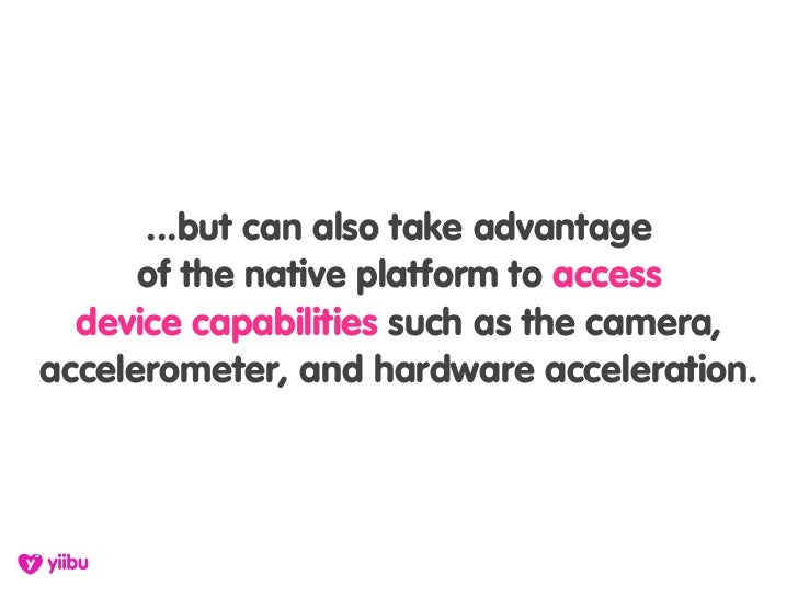 ...but can also take advantage       of the native platform to access   device capabilities such as the camera, accelerome...