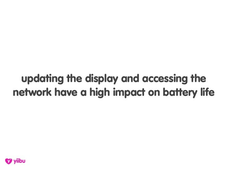 updating the display and accessing the network have a high impact on battery life