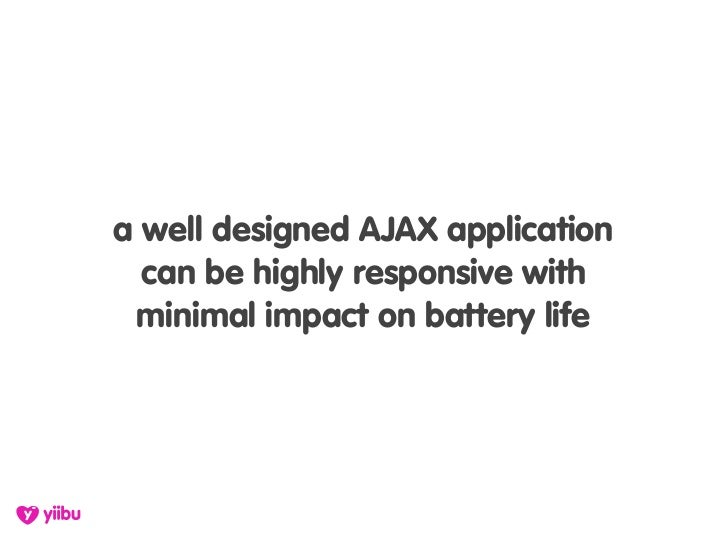 a well designed AJAX application   can be highly responsive with  minimal impact on battery life