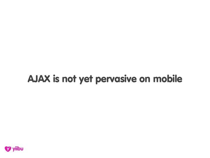 AJAX is not yet pervasive on mobile