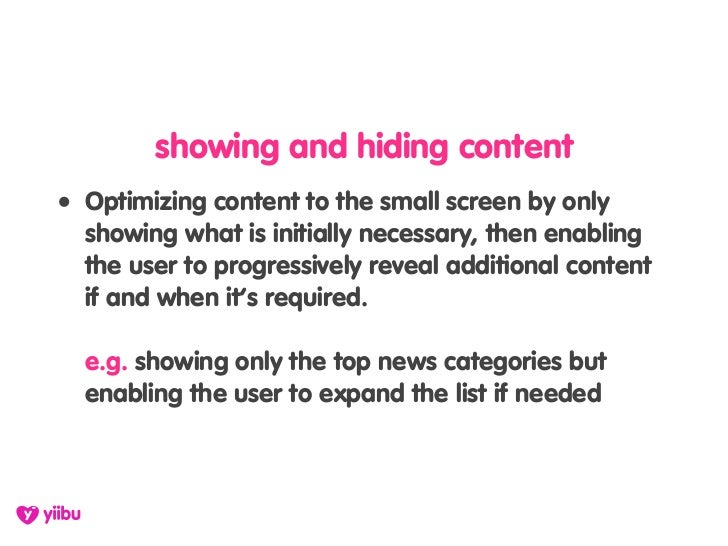 showing and hiding content • Optimizing content to the small screen by only   showing what is initially necessary, then en...