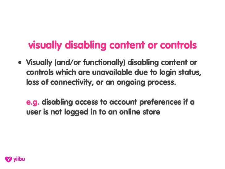 visually disabling content or controls • Visually (and/or functionally) disabling content or   controls which are unavaila...