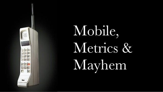 Mobile,Metrics &Mayhem