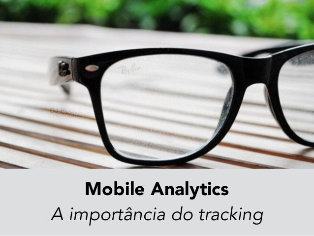 Mobile Analytics  A importância do tracking