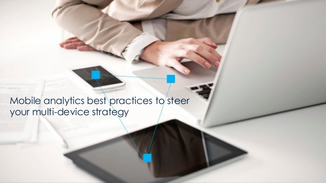 © AT Internet 1 Mobile analytics best practices to steer your multi-device strategy