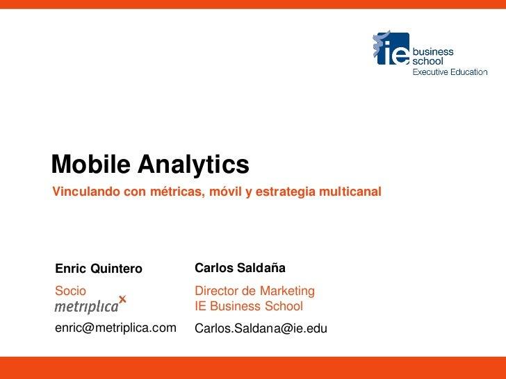Mobile Analytics & MulticanalidadMobile AnalyticsVinculando con métricas, móvil y estrategia multicanalEnric Quintero     ...