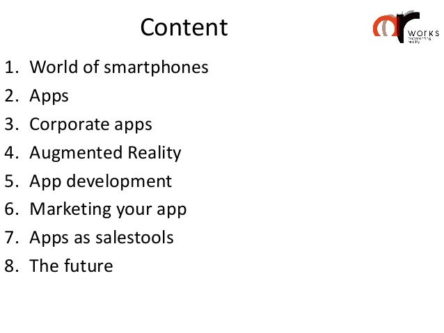 Content1.   World of smartphones2.   Apps3.   Corporate apps4.   Augmented Reality5.   App development6.   Marketing your ...