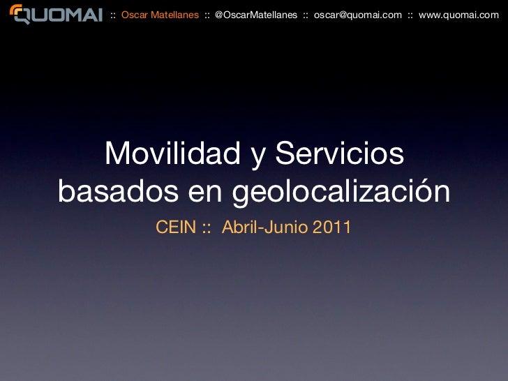 :: Oscar Matellanes :: @OscarMatellanes :: oscar@quomai.com :: www.quomai.com   Movilidad y Serviciosbasados en geolocaliz...