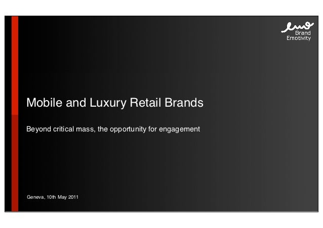 Mobile and Luxury Retail BrandsBeyond critical mass, the opportunity for engagementGeneva, 10th May 2011