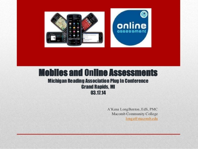 Mobiles and Online Assessments Michigan Reading Association Plug In Conference Grand Rapids, MI 03.17.14 A'Kena LongBenton...