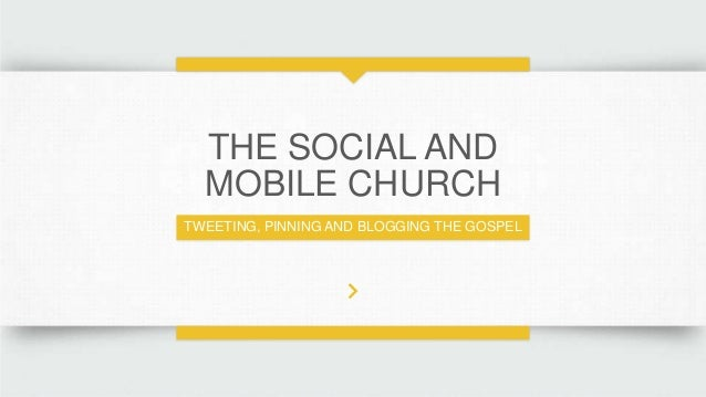 THE SOCIAL AND MOBILE CHURCH TWEETING, PINNING AND BLOGGING THE GOSPEL