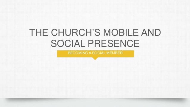 """THE CHURCH""""S MOBILE AND SOCIAL PRESENCE BECOMING A SOCIAL MEMBER"""