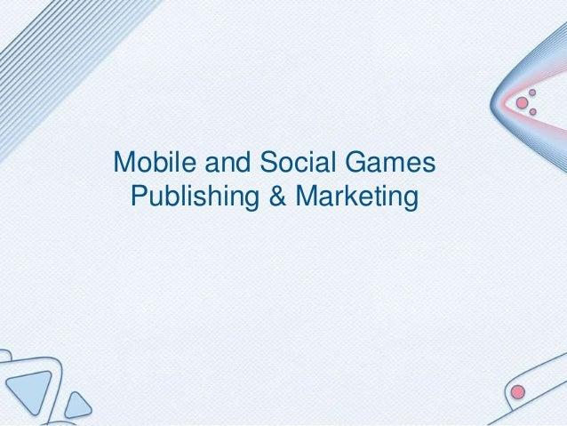 Mobile and Social GamesPublishing & Marketing