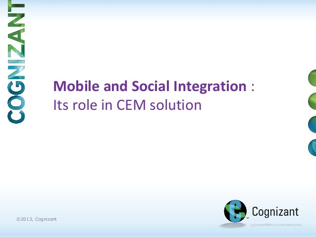 1 | ©2013, Cognizant ©2013, Cognizant Mobile and Social Integration : Its role in CEM solution