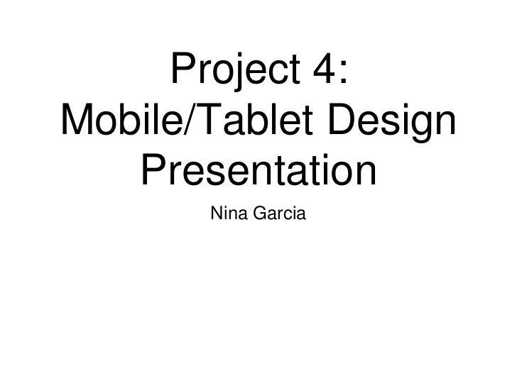 Project 4:Mobile/Tablet Design   Presentation       Nina Garcia