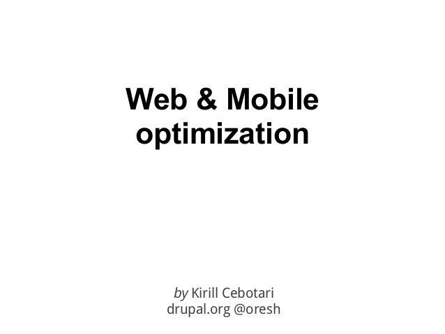Web & Mobileoptimization   by Kirill Cebotari  drupal.org @oresh