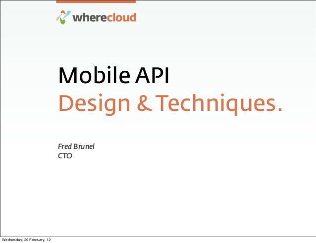 Mobile API                             Design & Techniques.                             Fred Brunel                       ...