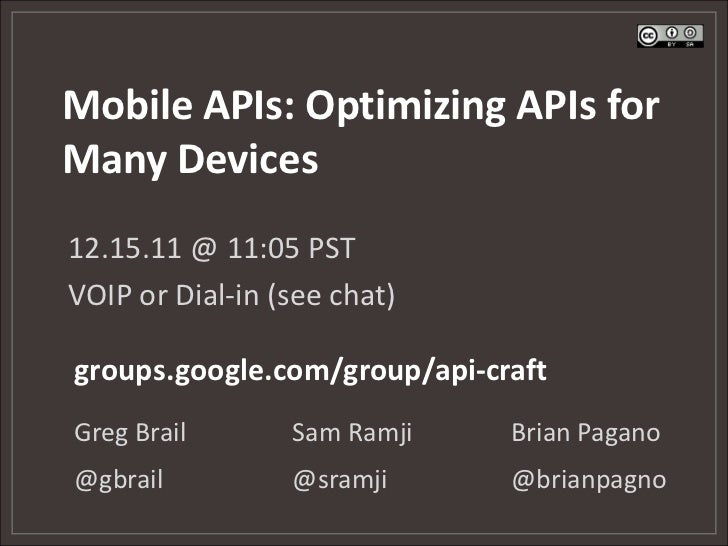 Mobile APIs: Optimizing APIs forMany Devices12.15.11 @ 11:05 PSTVOIP or Dial-in (see chat)groups.google.com/group/api-craf...
